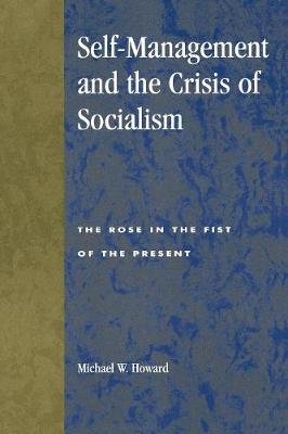 Self-Management and the Crisis of Socialism: The Rose in the Fist of the Present - Studies in Social, Political, and Legal Philosophy (Paperback)