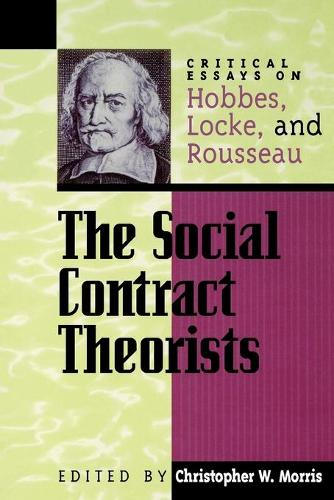 The Social Contract Theorists: Critical Essays on Hobbes, Locke, and Rousseau - Critical Essays on the Classics Series (Paperback)
