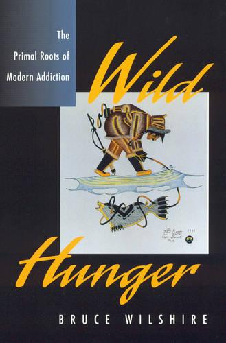 Wild Hunger: The Primal Roots of Modern Addiction (Hardback)