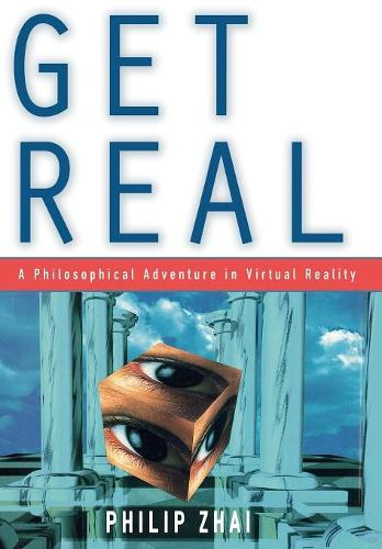 Get Real: A Philosophical Adventure in Virtual Reality (Hardback)