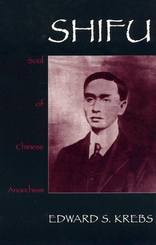 Shifu, Soul of Chinese Anarchism (Hardback)