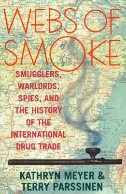 Webs of Smoke: Smugglers, Warlords, Spies, and the History of the International Drug Trade - State & Society in East Asia (Hardback)