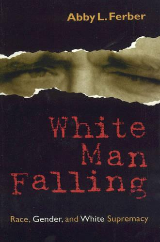 White Man Falling: Race, Gender, and White Supremacy (Paperback)