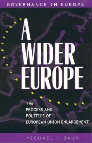 A Wider Europe: The Process and Politics of European Union Enlargement - Governance in Europe Series (Paperback)