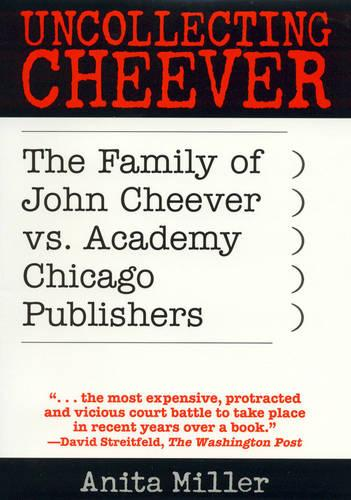 Uncollecting Cheever: The Family of John Cheever  vs. Academy Chicago Publishers (Hardback)