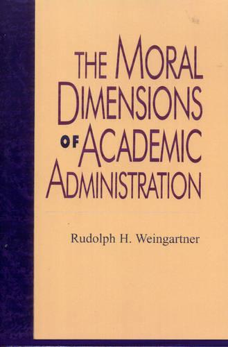 The Moral Dimensions of Academic Administration - Issues in Academic Ethics (Paperback)