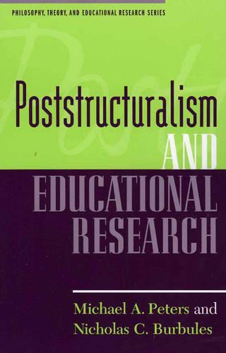 Poststructuralism and Educational Research - Philosophy, Theory, and Educational Research Series (Paperback)