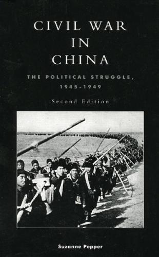 Civil War in China: The Political Struggle 1945-1949 (Hardback)