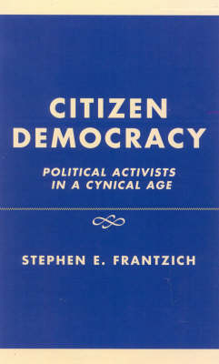 Citizen Democracy: Political Activists in a Cynical Age - People, Passions, and Power: Social Movements, Interest Organizations and the Political Process (Hardback)