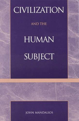 Civilization and the Human Subject - Postmodern Social Futures (Paperback)