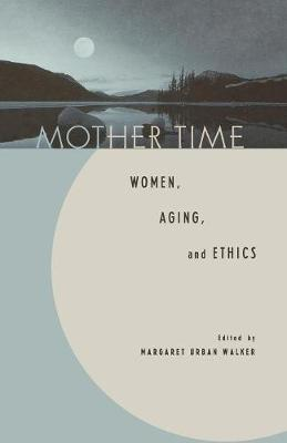 Mother Time: Women, Aging, and Ethics (Paperback)