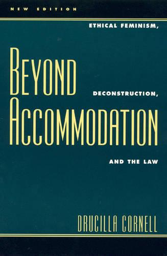 Beyond Accommodation: Ethical Feminism, Deconstruction, and the Law (Paperback)