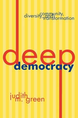 Deep Democracy: Community, Diversity, and Transformation (Hardback)