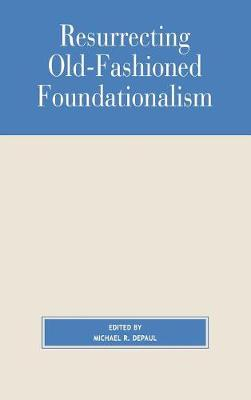 Resurrecting Old-fashioned Foundationalism - Studies in Epistemology and Cognitive Theory S. (Paperback)
