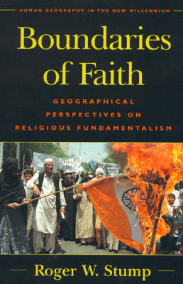 Boundaries of Faith: Geographical Perspectives on Religious Fundamentalism - Human Geography in the Twenty-First Century: Issues and Applications (Hardback)