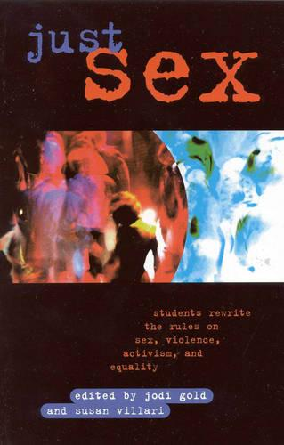 Just Sex: Students Rewrite the Rules on Sex, Violence, Equality and Activism (Paperback)