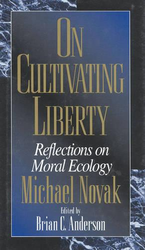 On Cultivating Liberty: Reflections on Moral Ecology (Hardback)