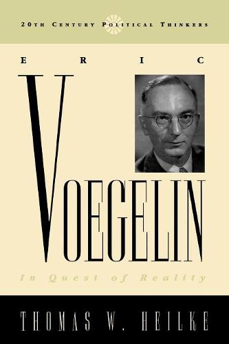 Eric Voegelin: In Quest of Reality - 20th Century Political Thinkers (Paperback)