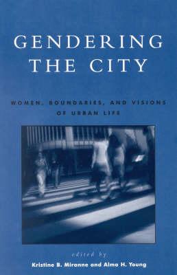 Gendering the City: Women's Boundaries and Visions of Urban Life (Hardback)