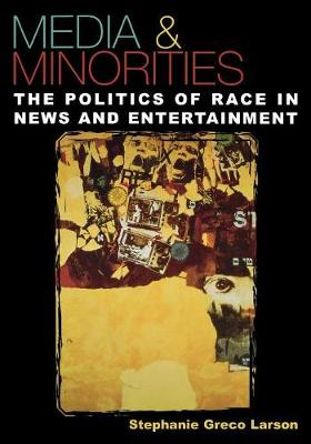 Media & Minorities: The Politics of Race in News and Entertainment - Spectrum Series: Race and Ethnicity in National and Global Politics (Paperback)