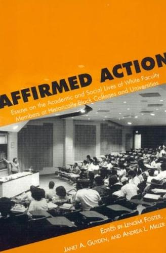 Affirmed Action: Essays on the Academic and Social Lives of White Faculty Members at Historically Black Colleges and Universities (Paperback)