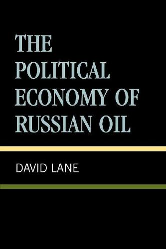 The Political Economy of Russian Oil (Paperback)