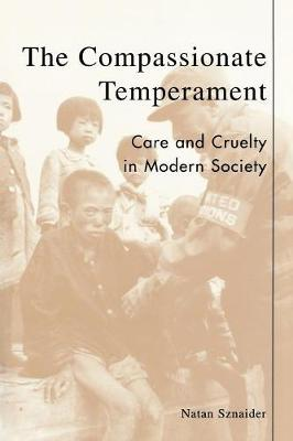 The Compassionate Temperament: Care and Cruelty in Modern Society - Postmodern Social Futures (Paperback)