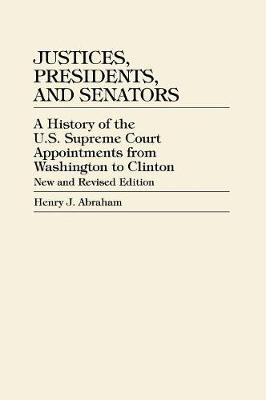 Justices, Presidents and Senators, Revised: A History of the U.S. Supreme Court Appointments from Washington to Clinton (Hardback)