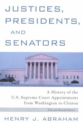 Justices, Presidents and Senators, Revised: A History of the U.S. Supreme Court Appointments from Washington to Clinton (Paperback)