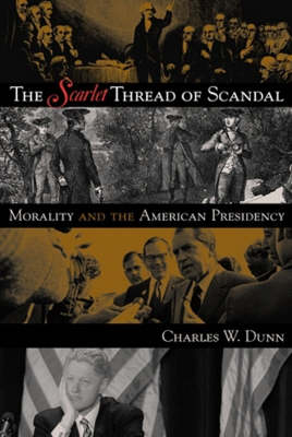 The Scarlet Thread of Scandal: Morality and the American Presidency (Hardback)