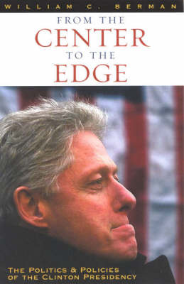 From the Center to the Edge: the Politics and Policies of the Clinton Presidency (Paperback)