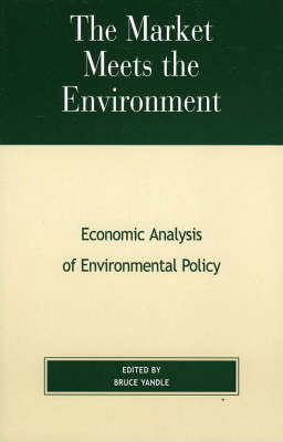 The Market Meets the Environment: Economic Analysis of Environmental Policy - The Political Economy Forum (Paperback)