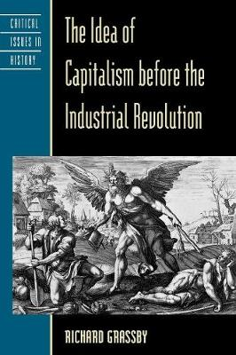 The Idea of Capitalism Before the Industrial Revolution - Critical Issues in World and International History (Paperback)