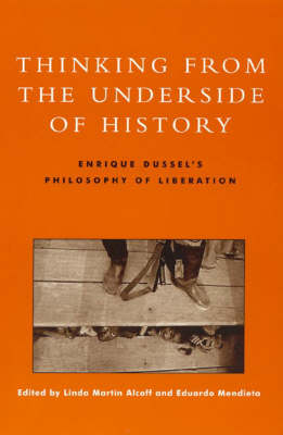 Thinking from the Underside of History: Enrique Dussel's Philosophy of Liberation (Paperback)