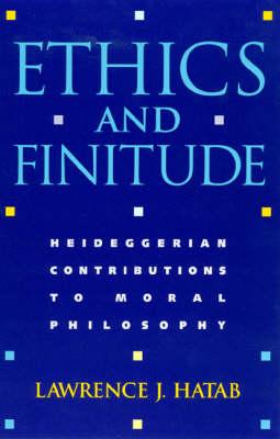 Ethics and Finitude: Heideggerian Contributions to Moral Philosophy (Paperback)