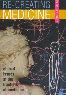 Re-creating Medicine: Ethical Issues at the Frontiers of Medicine (Paperback)