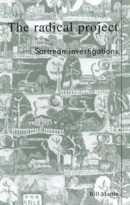 The Radical Project: Sartrean Investigations - New Critical Theory 178 (Paperback)
