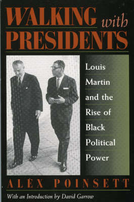 Walking with Presidents: Louis Martin and the Rise of Black Political Power (Paperback)