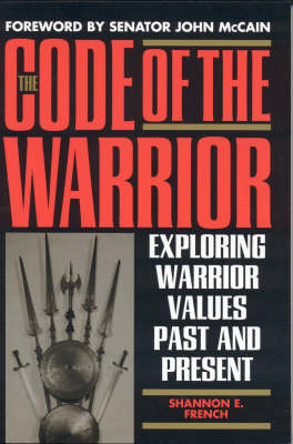 The Code of the Warrior: Exploring Warrior Values Past and Present (Hardback)