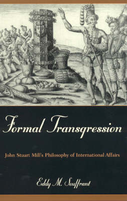 Formal Transgression: John Stuart Mill's Philosophy of International Affairs - Philosophy and the Global Context (Paperback)