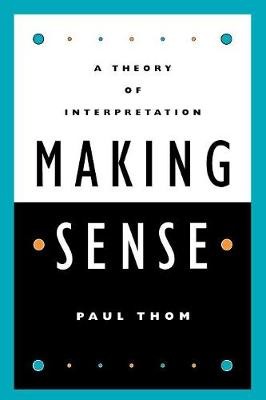 Making Sense: A Theory of Interpretation (Paperback)