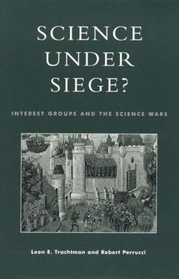 Science Under Siege?: Interest Groups and the Science Wars (Paperback)
