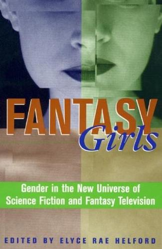 Fantasy Girls: Gender in the New Universe of Science Fiction and Fantasy Television (Hardback)
