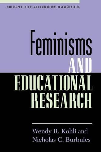 Feminisms and Educational Research - Philosophy, Theory, and Educational Research Series (Paperback)