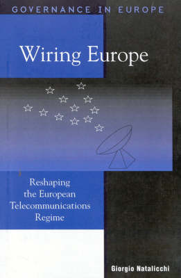 Wiring Europe: Reshaping the European Telecommunications Regime - Governance in Europe Series (Paperback)
