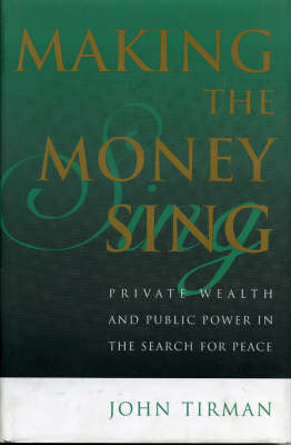 Making the Money Sing: Private Wealth and Public Power in the Search for Peace (Hardback)