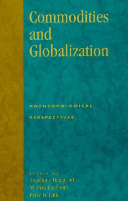 Commodities and Globalization: Anthropological Perspectives - Monographs in Economic Anthropology Series 16 (Paperback)