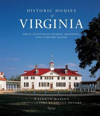 Historic Houses of Virginia: Great Mansions, Plantations and Country Homes (Hardback)