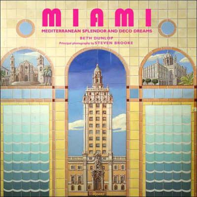 Miami: Mediterranean Splendor and Deco Dreams (Hardback)