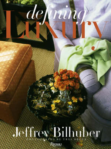 Jeffrey Bilhuber Defining Luxury (Hardback)